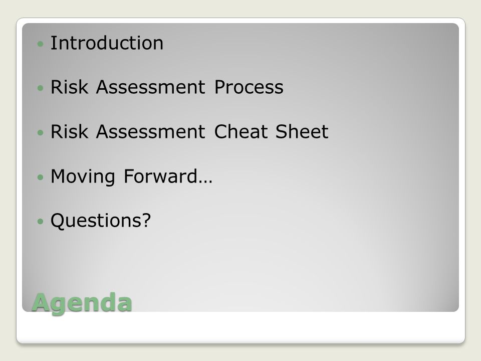 Agenda Introduction Risk Assessment Process Risk Assessment Cheat Sheet Moving Forward… Questions