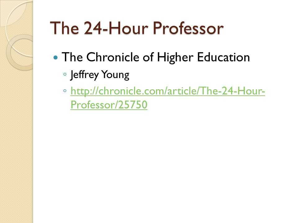 The 24-Hour Professor The Chronicle of Higher Education ◦ Jeffrey Young ◦ http://chronicle.com/article/The-24-Hour- Professor/25750 http://chronicle.com/article/The-24-Hour- Professor/25750