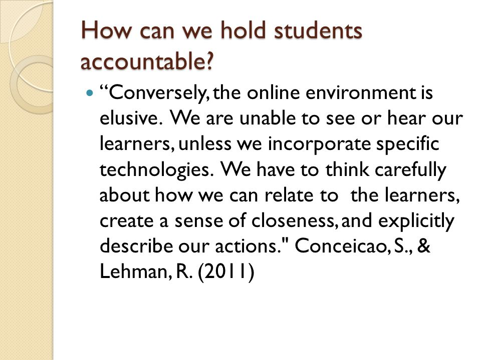 How can we hold students accountable. Conversely, the online environment is elusive.