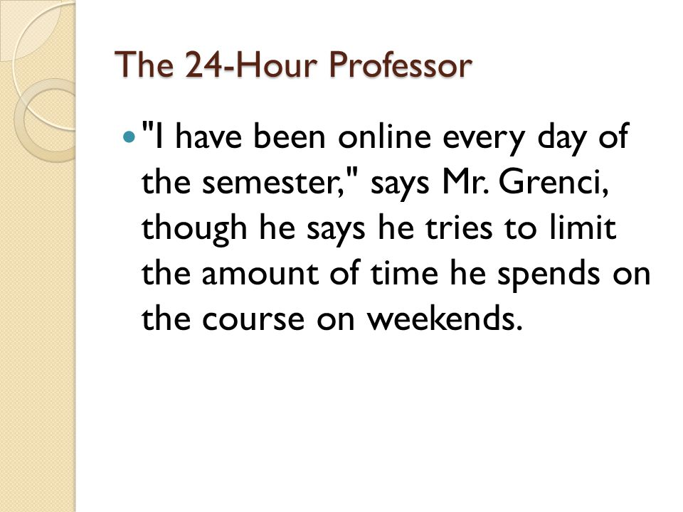 The 24-Hour Professor I have been online every day of the semester, says Mr.