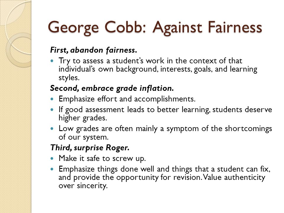 George Cobb: Against Fairness First, abandon fairness. Try to assess a student's work in the context of that individual's own background, interests, g