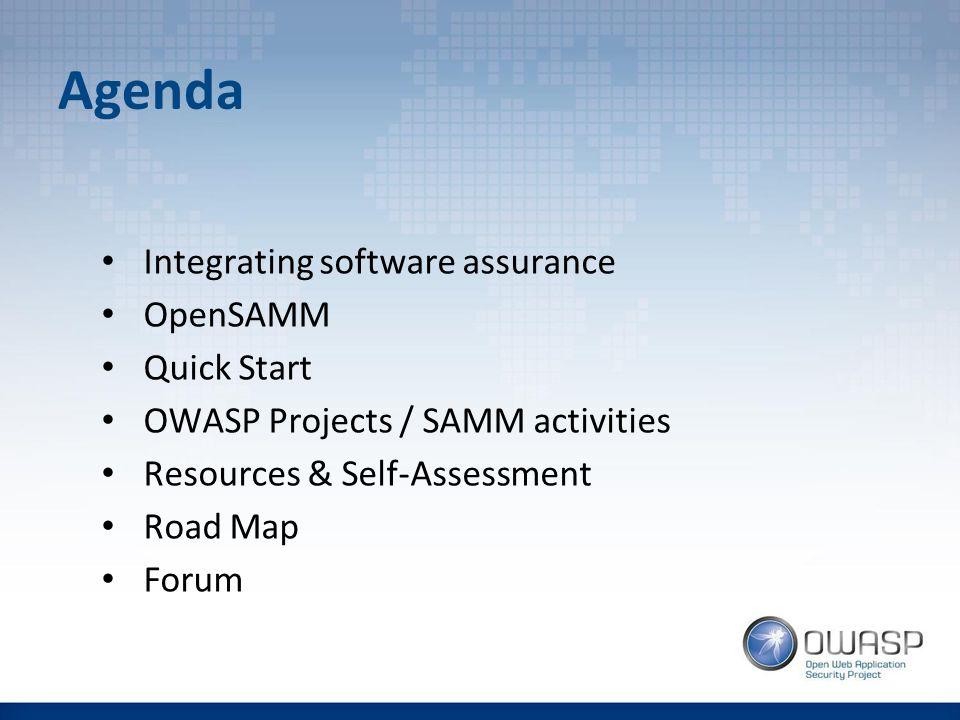 Agenda Integrating software assurance OpenSAMM Quick Start OWASP Projects / SAMM activities Resources & Self-Assessment Road Map Forum