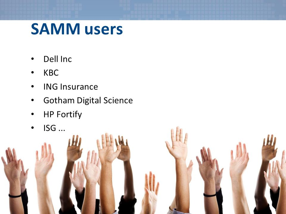 SAMM users 3 Dell Inc KBC ING Insurance Gotham Digital Science HP Fortify ISG...