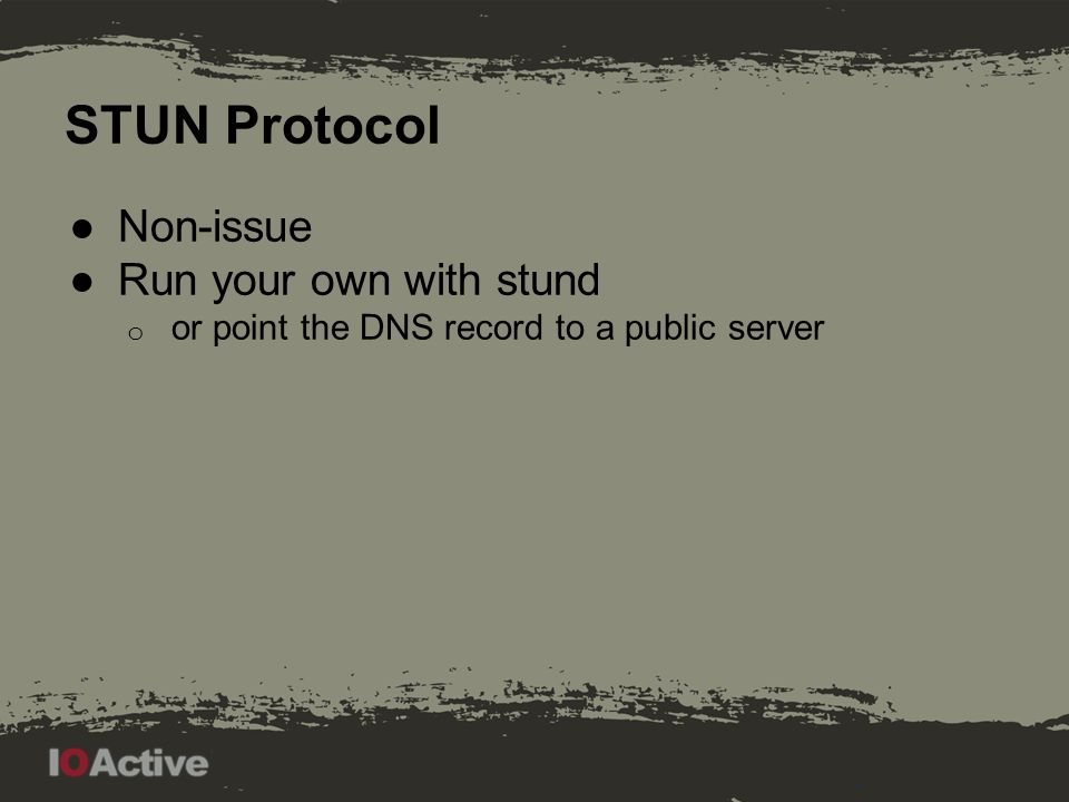 STUN Protocol ●Non-issue ●Run your own with stund o or point the DNS record to a public server
