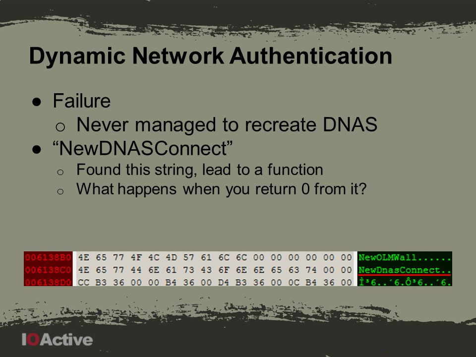 Dynamic Network Authentication ●Failure o Never managed to recreate DNAS ● NewDNASConnect o Found this string, lead to a function o What happens when you return 0 from it?