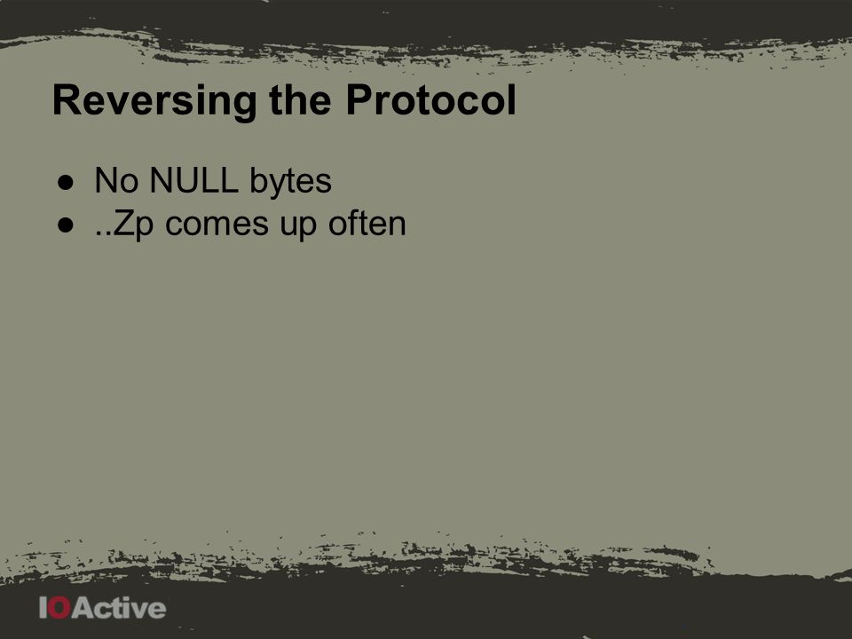 Reversing the Protocol ●No NULL bytes ●..Zp comes up often