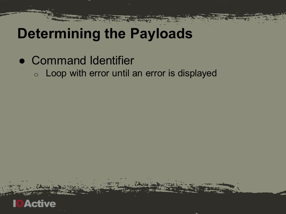 Determining the Payloads ●Command Identifier o Loop with error until an error is displayed