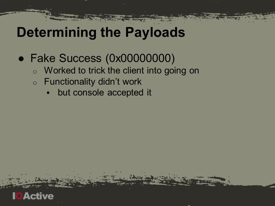 Determining the Payloads ●Fake Success (0x00000000) o Worked to trick the client into going on o Functionality didn't work  but console accepted it