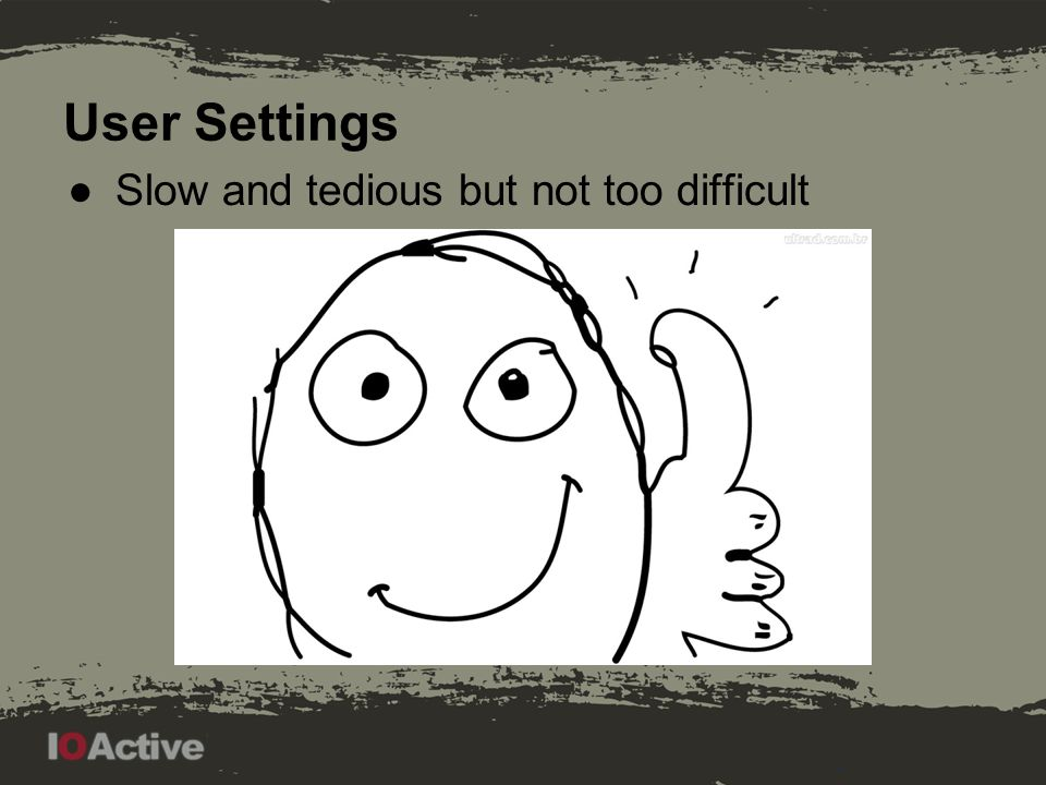 User Settings ●Slow and tedious but not too difficult
