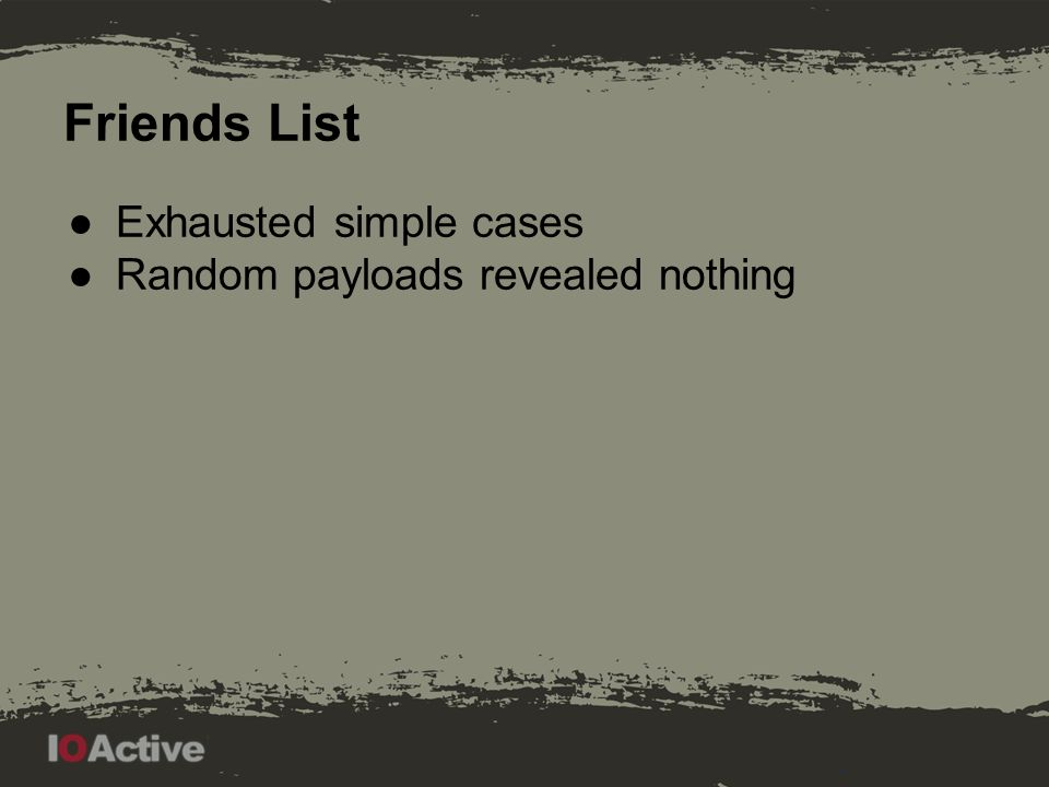 Friends List ●Exhausted simple cases ●Random payloads revealed nothing