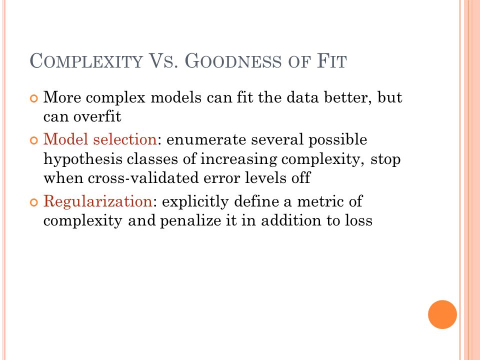 C OMPLEXITY V S. G OODNESS OF F IT More complex models can fit the data better, but can overfit Model selection: enumerate several possible hypothesis
