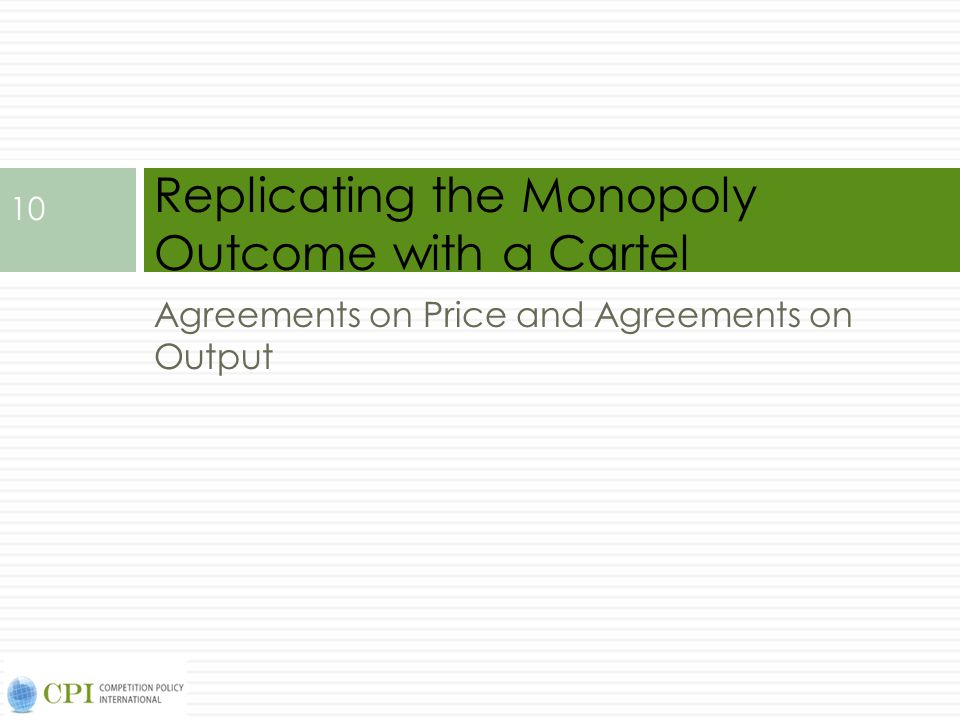 Agreements on Price and Agreements on Output Replicating the Monopoly Outcome with a Cartel 10