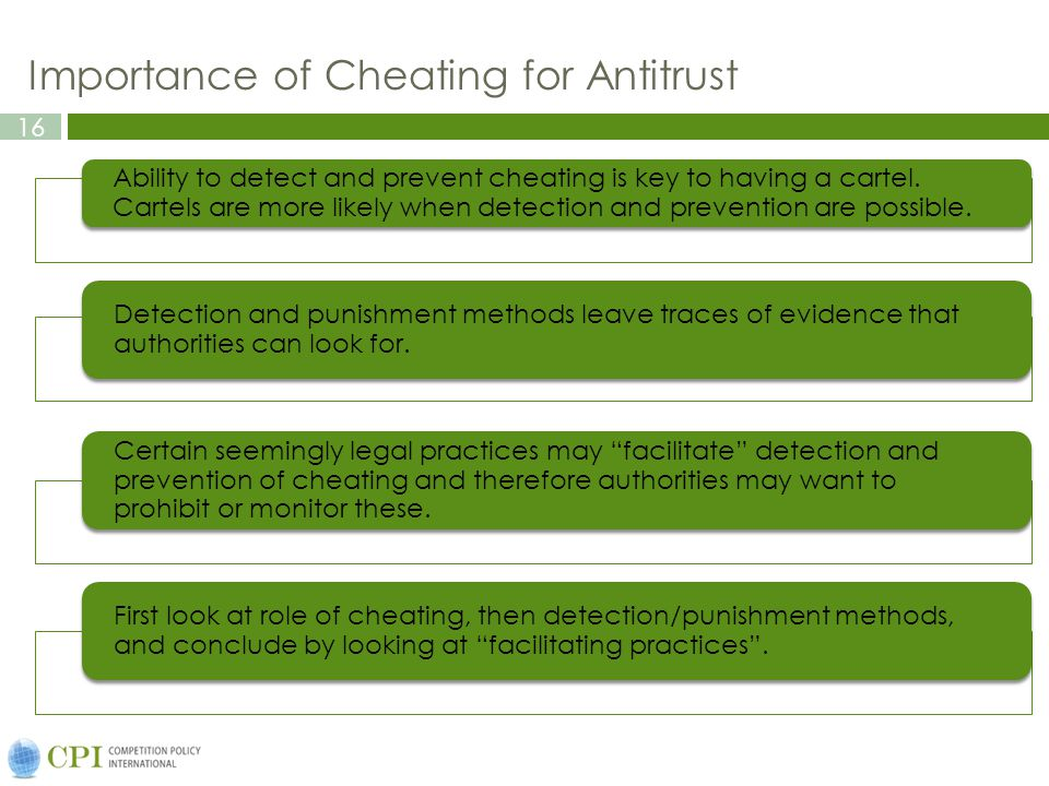 16 Importance of Cheating for Antitrust Ability to detect and prevent cheating is key to having a cartel. Cartels are more likely when detection and p