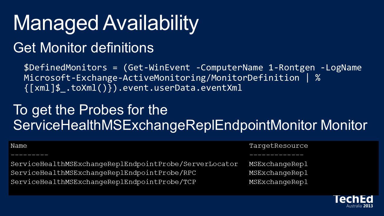 NameTargetResource ---------------------- ServiceHealthMSExchangeReplEndpointProbe/ServerLocator ServiceHealthMSExchangeReplEndpointProbe/RPC ServiceHealthMSExchangeReplEndpointProbe/TCP MSExchangeRepl