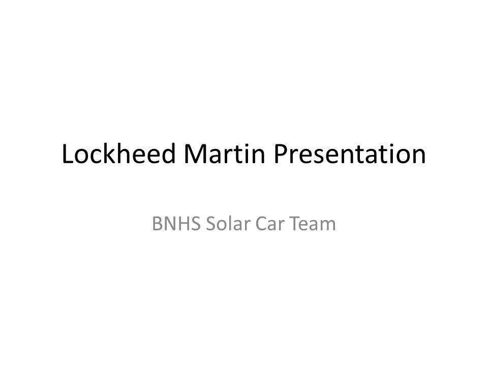 Lockheed Martin Presentation BNHS Solar Car Team