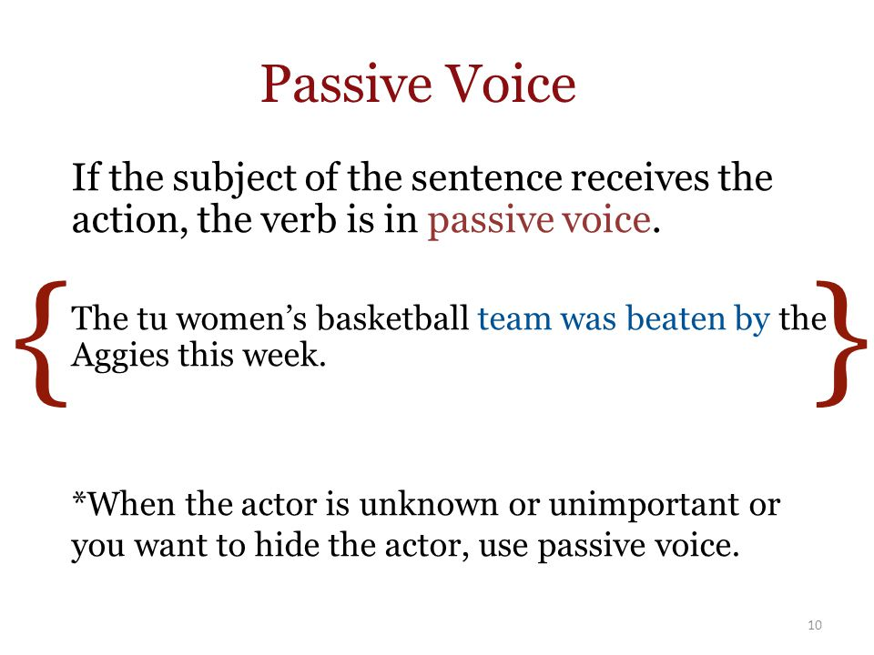 { } Passive Voice If the subject of the sentence receives the action, the verb is in passive voice.