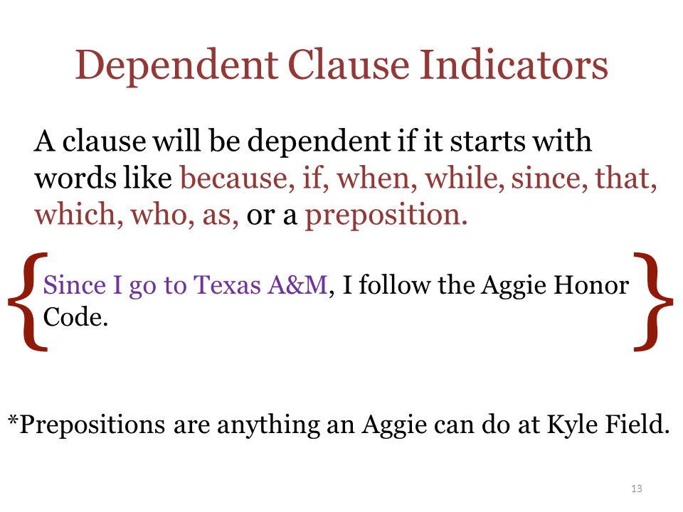 Dependent Clause Indicators A clause will be dependent if it starts with words like because, if, when, while, since, that, which, who, as, or a preposition.