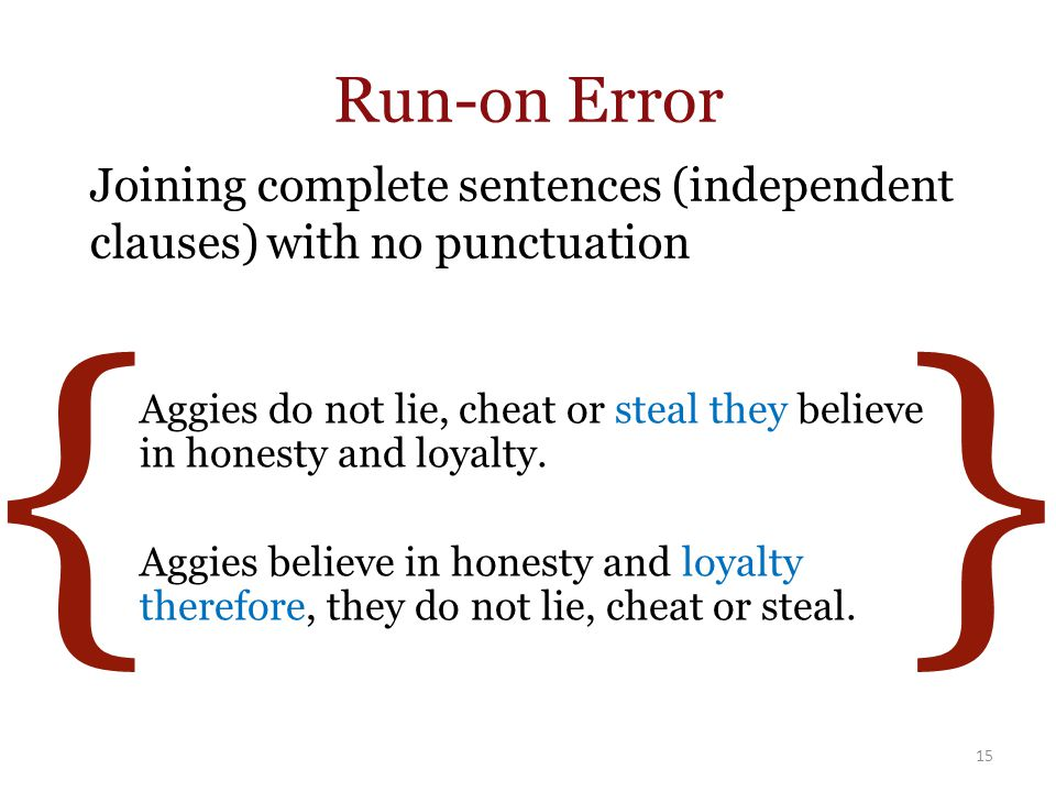 Run-on Error 15 Aggies do not lie, cheat or steal they believe in honesty and loyalty.