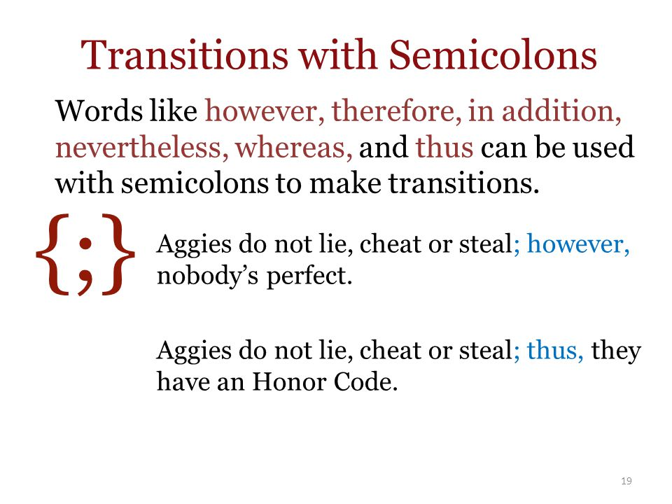 Transitions with Semicolons Aggies do not lie, cheat or steal; however, nobody's perfect.