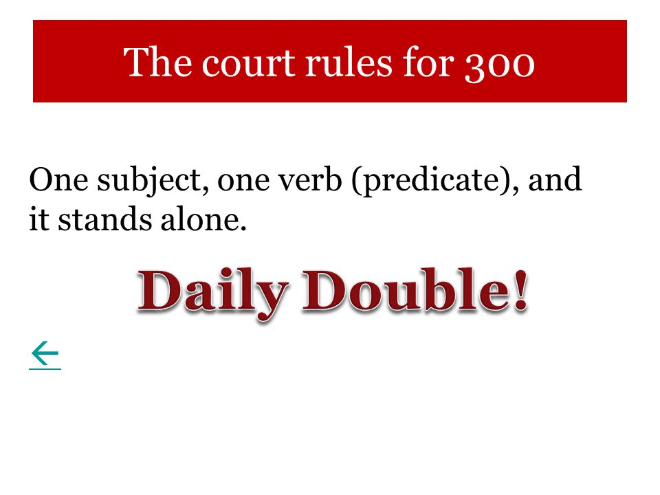 The court rules for 300 One subject, one verb (predicate), and it stands alone. 