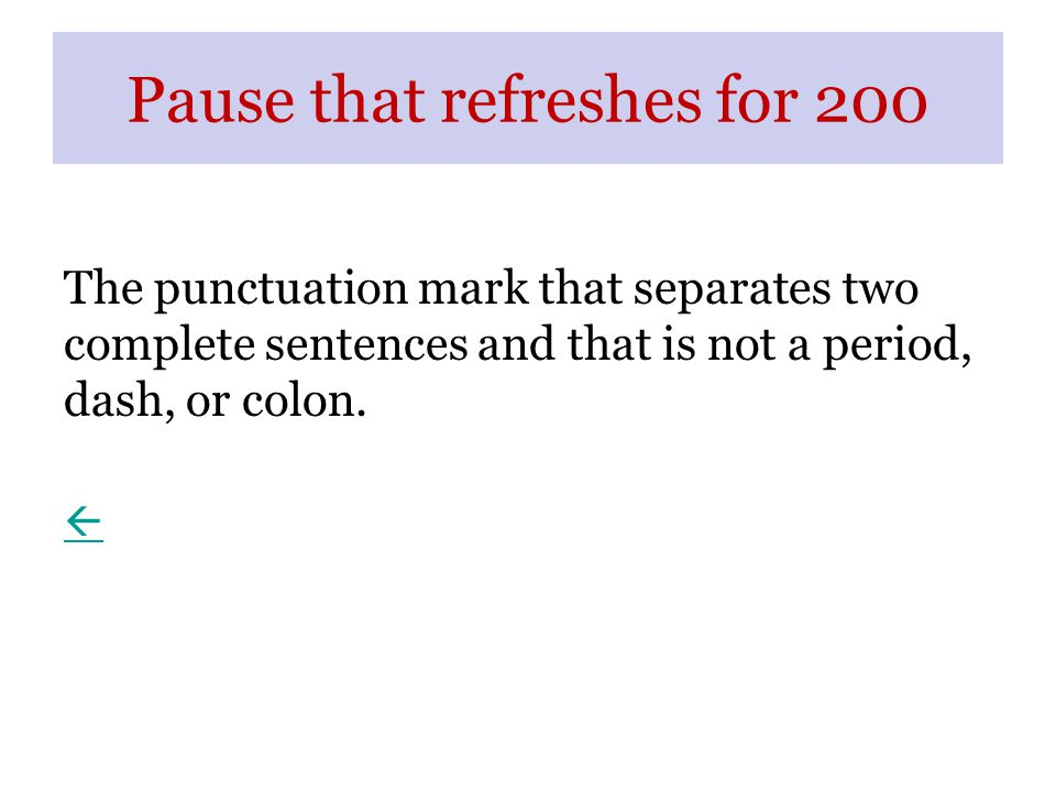 Pause that refreshes for 200 The punctuation mark that separates two complete sentences and that is not a period, dash, or colon.