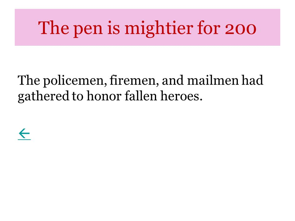 The pen is mightier for 200 The policemen, firemen, and mailmen had gathered to honor fallen heroes.