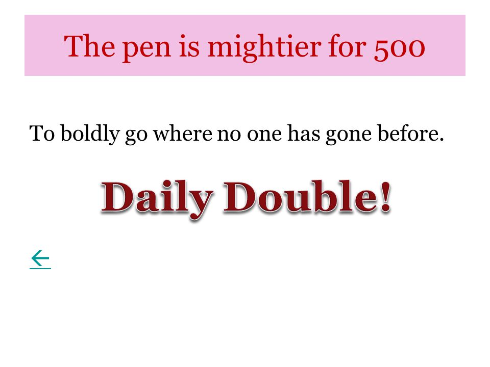 The pen is mightier for 500 To boldly go where no one has gone before. 