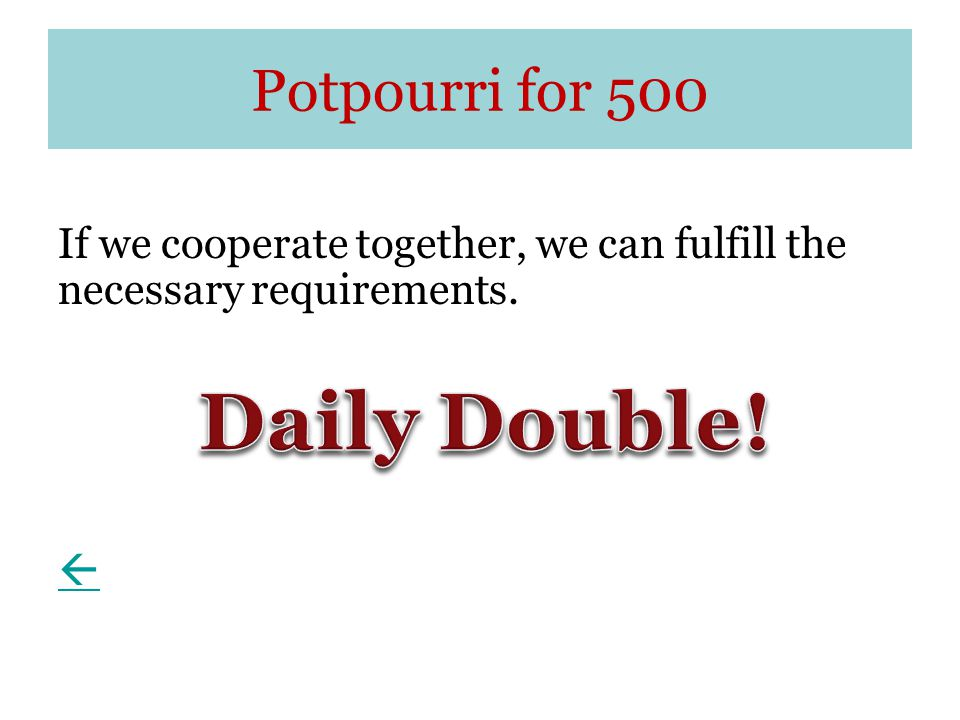 Potpourri for 500 If we cooperate together, we can fulfill the necessary requirements. 