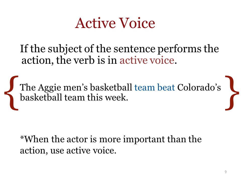 { } Active Voice If the subject of the sentence performs the action, the verb is in active voice.
