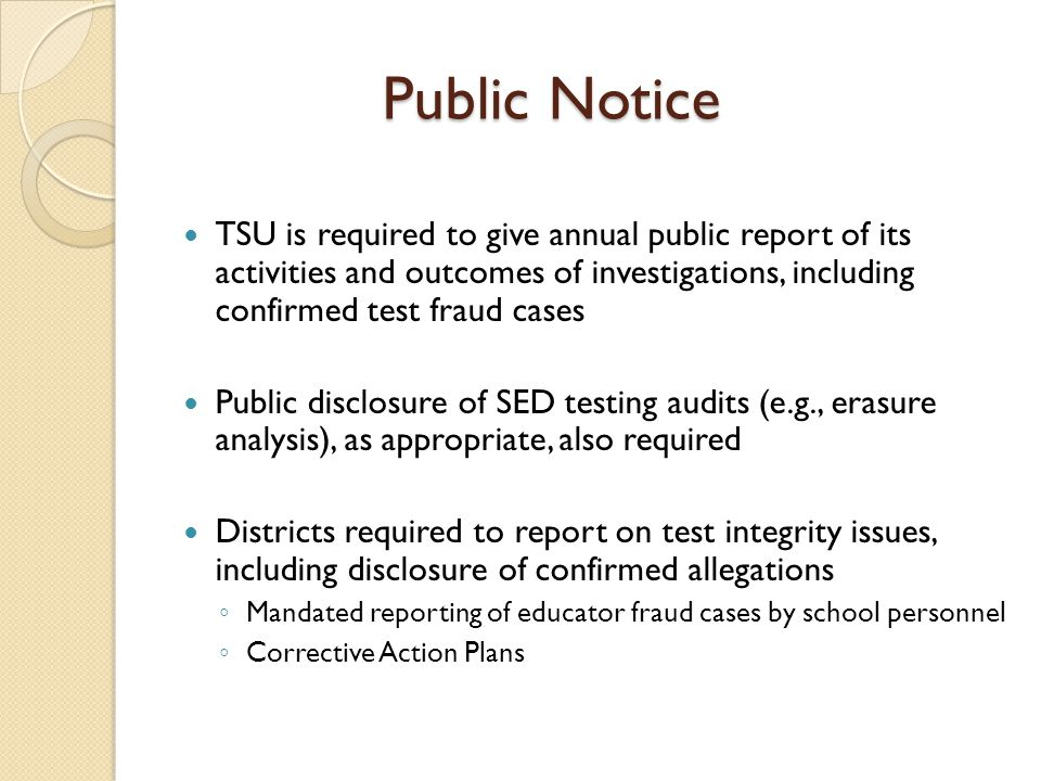 Public Notice TSU is required to give annual public report of its activities and outcomes of investigations, including confirmed test fraud cases Publ