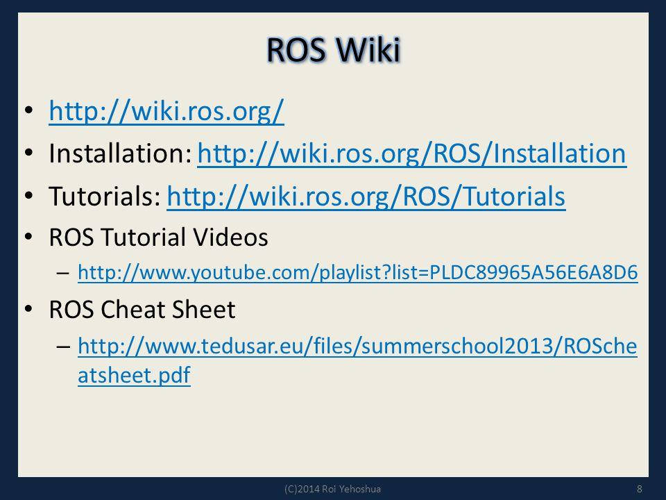 http://wiki.ros.org/ Installation: http://wiki.ros.org/ROS/Installationhttp://wiki.ros.org/ROS/Installation Tutorials: http://wiki.ros.org/ROS/Tutoria