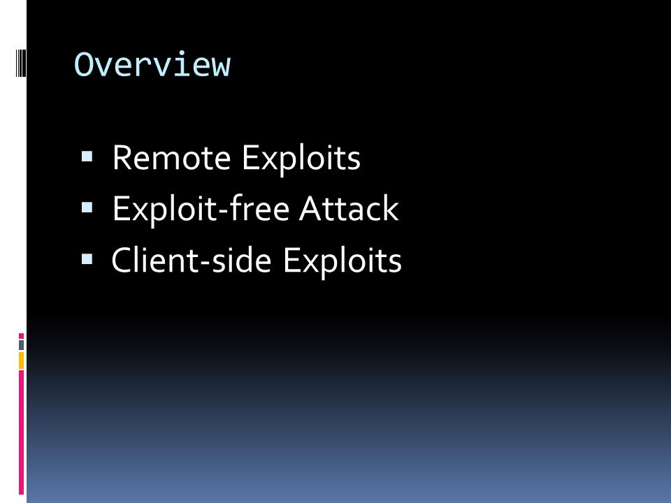 Overview  Remote Exploits  Exploit-free Attack  Client-side Exploits