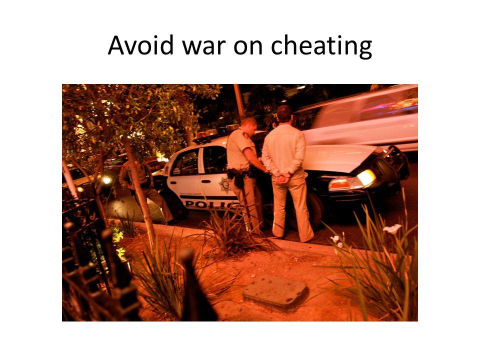 Avoid war on cheating