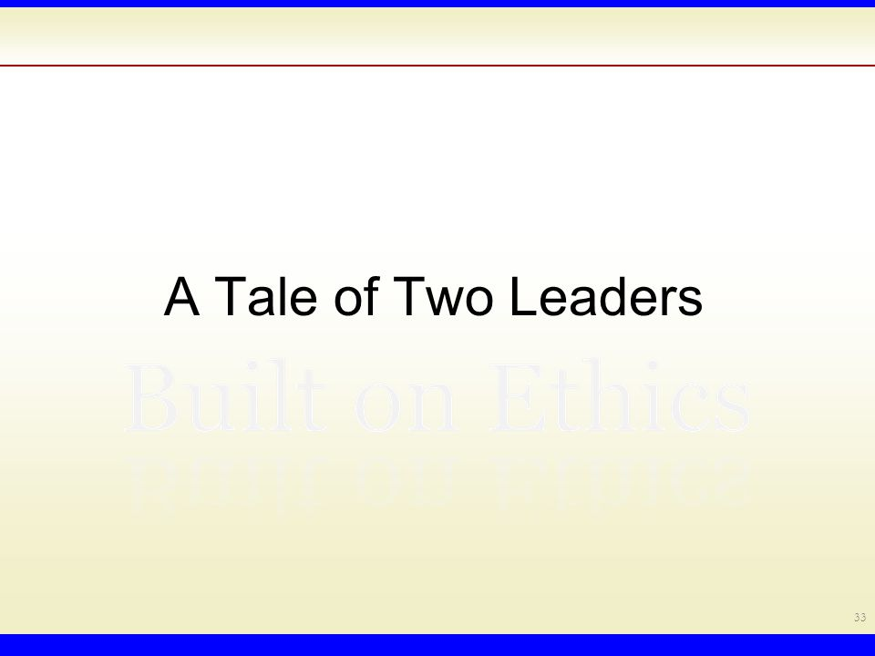 A Tale of Two Leaders 33