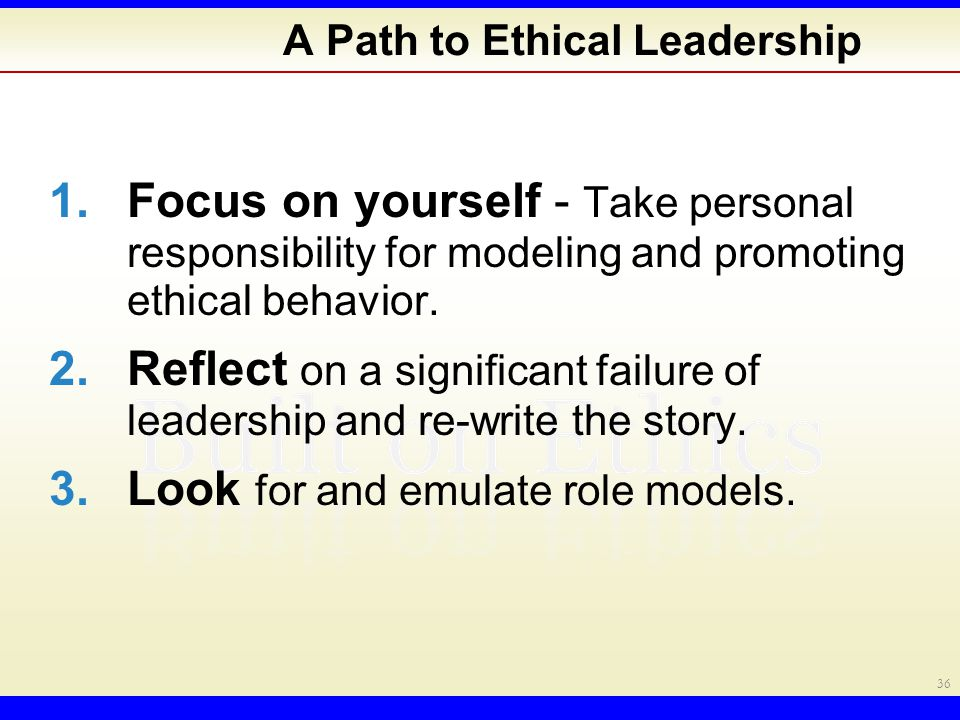 1.Focus on yourself - Take personal responsibility for modeling and promoting ethical behavior.