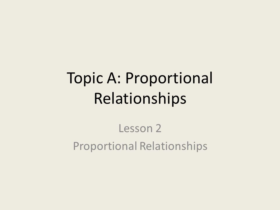 Topic A: Proportional Relationships Lesson 2 Proportional Relationships