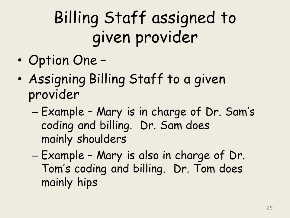 Billing Staff assigned to given provider Option One – Assigning Billing Staff to a given provider – Example – Mary is in charge of Dr.