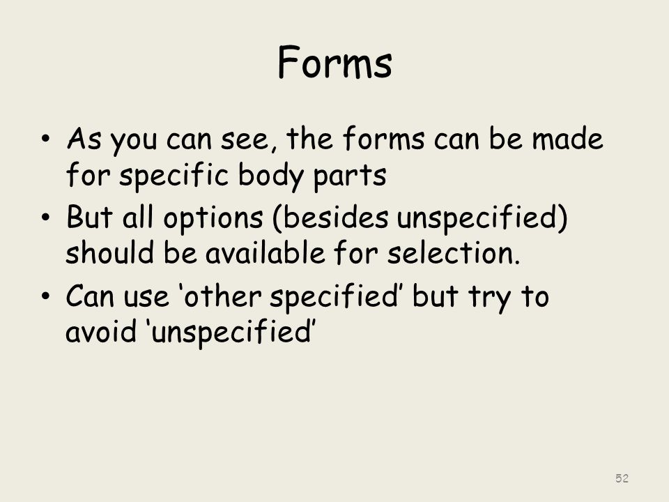 Forms As you can see, the forms can be made for specific body parts But all options (besides unspecified) should be available for selection.