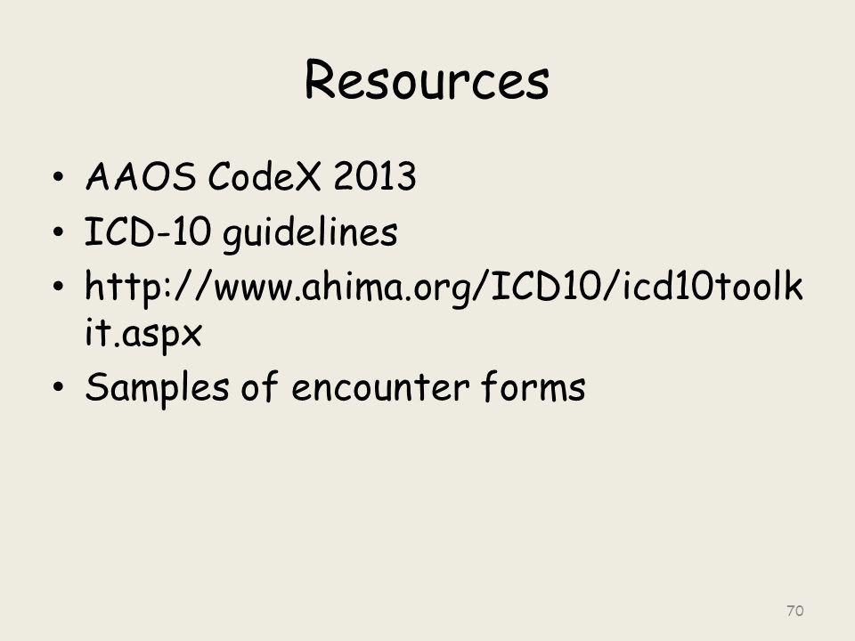 Resources AAOS CodeX 2013 ICD-10 guidelines http://www.ahima.org/ICD10/icd10toolk it.aspx Samples of encounter forms 70