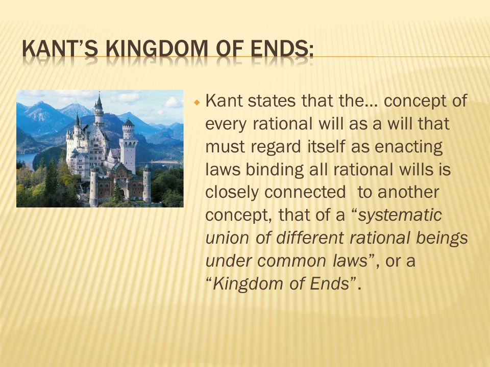  Kant states that the… concept of every rational will as a will that must regard itself as enacting laws binding all rational wills is closely connec