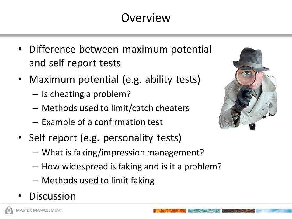 Overview Difference between maximum potential and self report tests Maximum potential (e.g. ability tests) – Is cheating a problem? – Methods used to