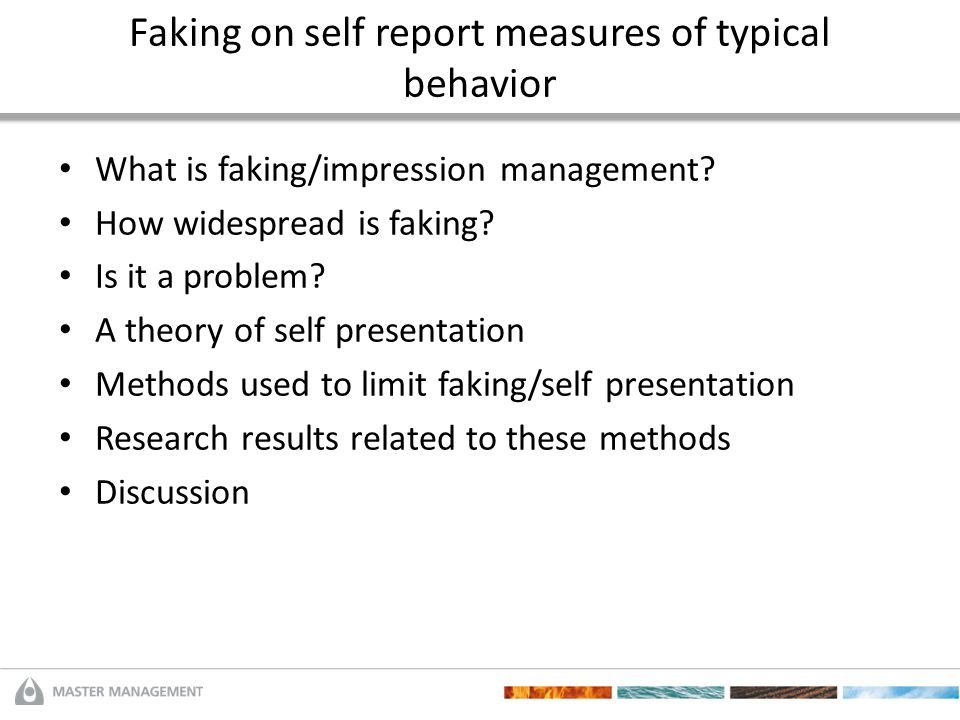 Faking on self report measures of typical behavior What is faking/impression management? How widespread is faking? Is it a problem? A theory of self p