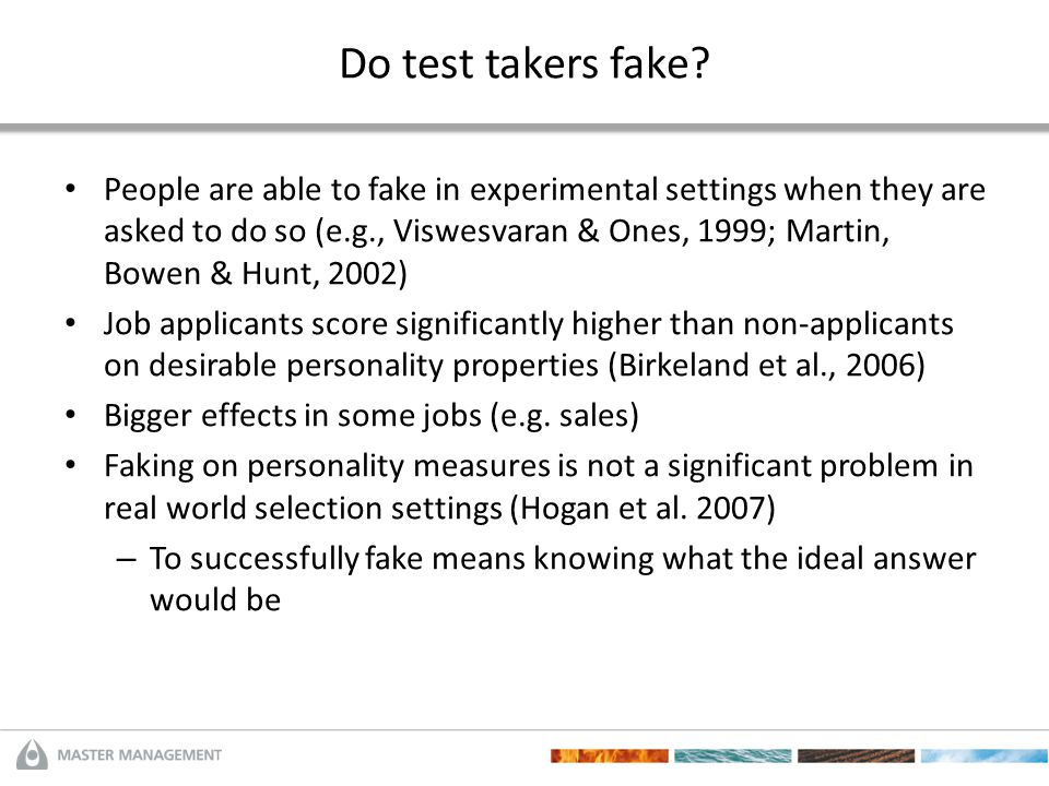 Do test takers fake? People are able to fake in experimental settings when they are asked to do so (e.g., Viswesvaran & Ones, 1999; Martin, Bowen & Hu