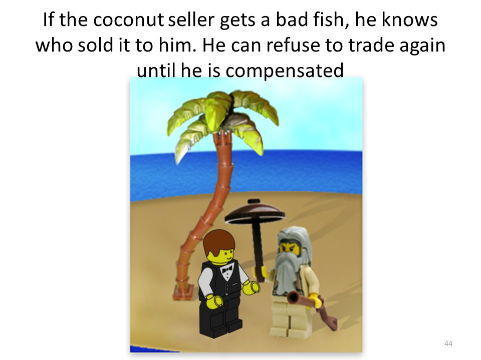 If the coconut seller gets a bad fish, he knows who sold it to him.