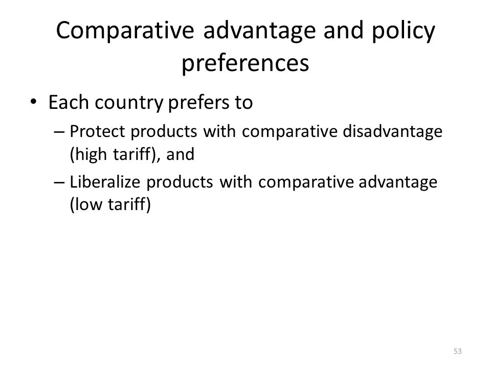 Comparative advantage and policy preferences Each country prefers to – Protect products with comparative disadvantage (high tariff), and – Liberalize products with comparative advantage (low tariff) 53