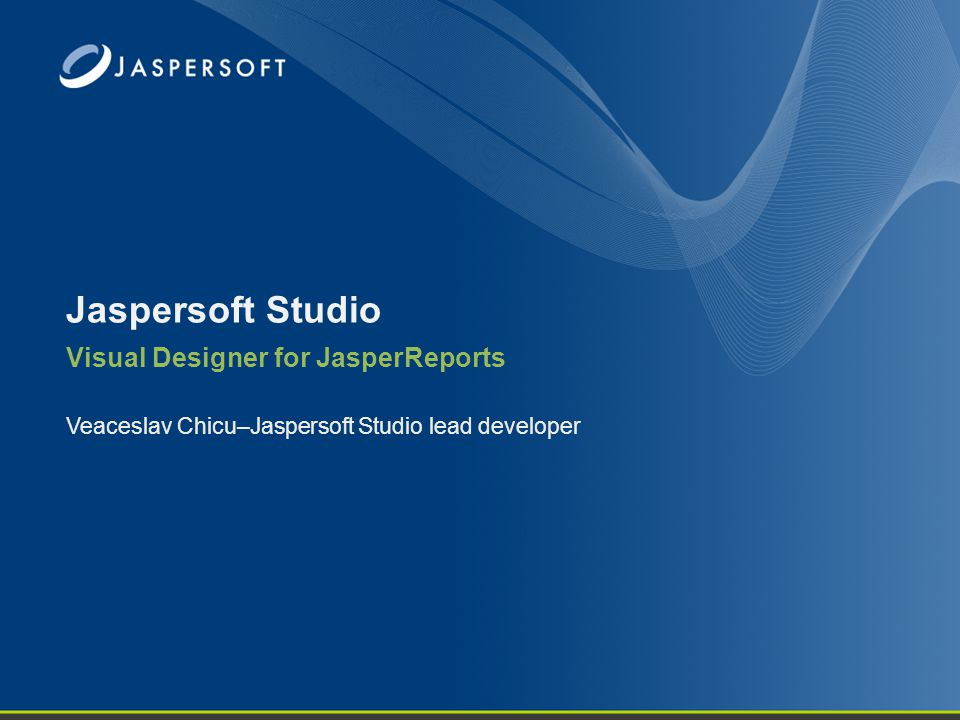 What is Jaspersoft Studio Visual Designer for JasperReports Plugin for Eclipse IDE Standalone version based on Eclipse RCP Complete environment for reports design, execution, testing and deployment Open Source Focused on both developers and high level users Designed to be easily extended by other plug-ins