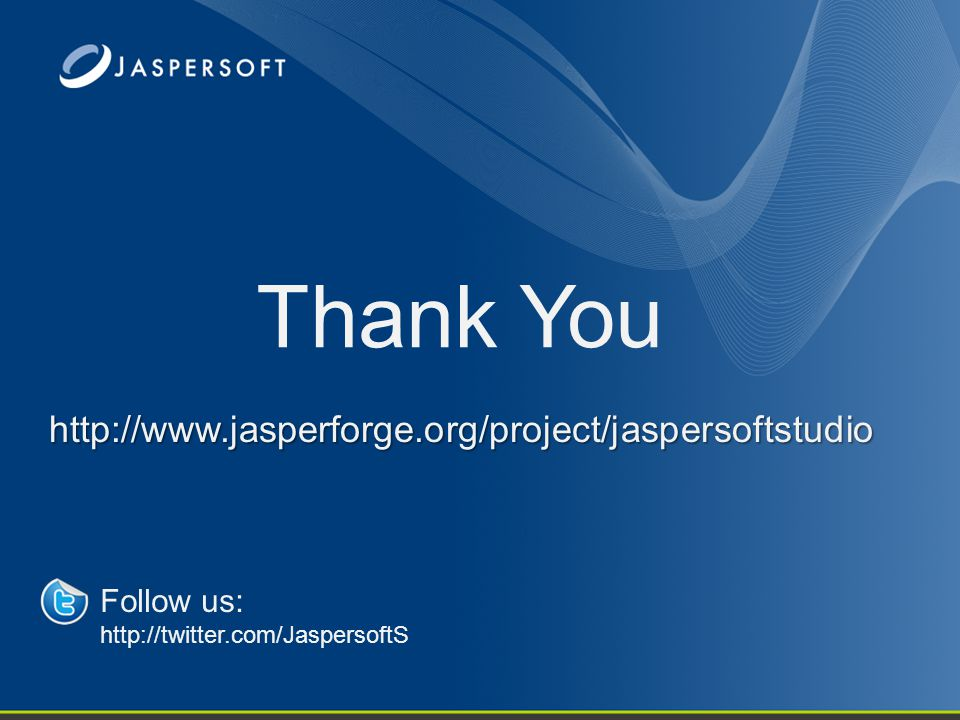 Thank You Follow us: http://twitter.com/JaspersoftS http://www.jasperforge.org/project/jaspersoftstudio