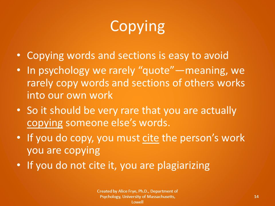 "Copying Copying words and sections is easy to avoid In psychology we rarely ""quote""—meaning, we rarely copy words and sections of others works into ou"