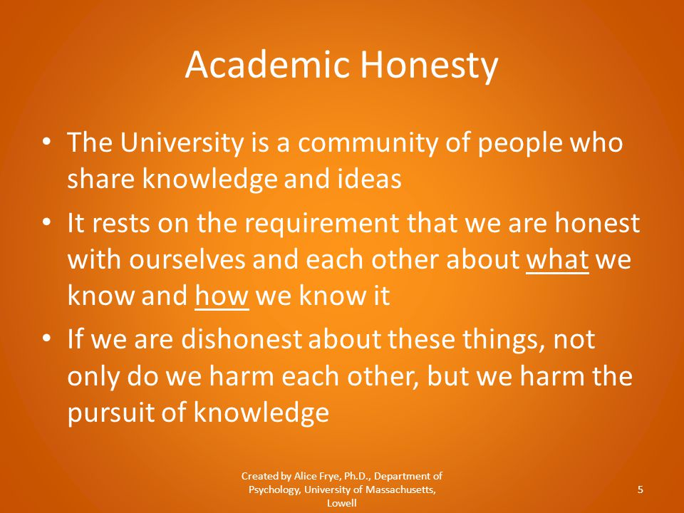 Academic Honesty The University is a community of people who share knowledge and ideas It rests on the requirement that we are honest with ourselves a