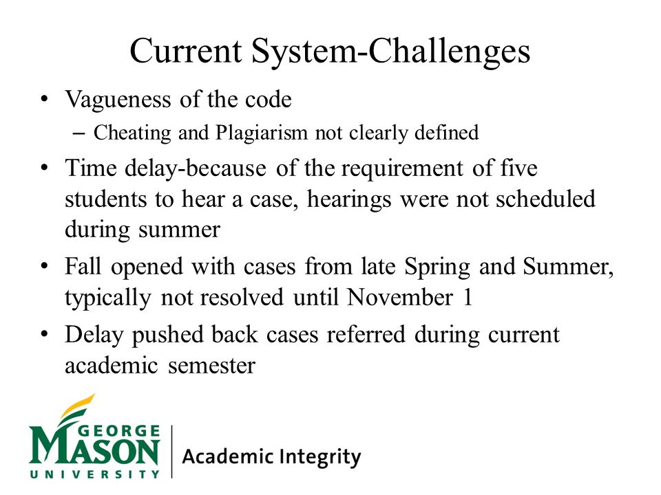 Current System-Challenges Vagueness of the code – Cheating and Plagiarism not clearly defined Time delay-because of the requirement of five students t